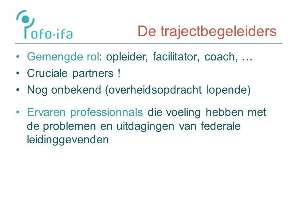 De trajectbegeleiders Gemengde rol: opleider, facilitator, coach, … Cruciale partners .