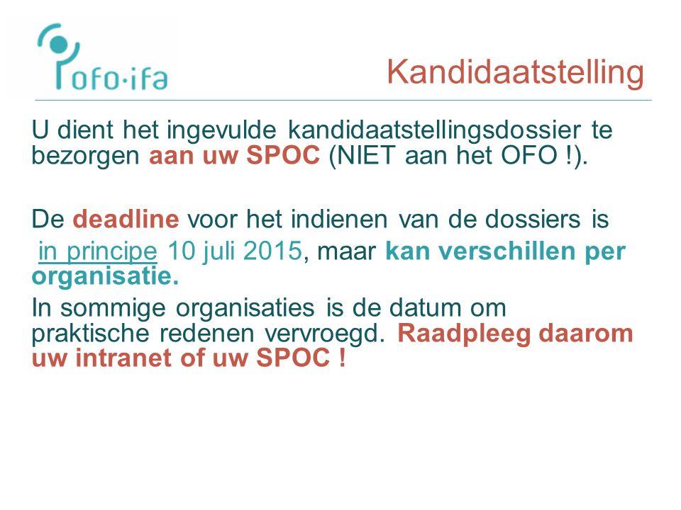 Kandidaatstelling U dient het ingevulde kandidaatstellingsdossier te bezorgen aan uw SPOC (NIET aan het OFO !).