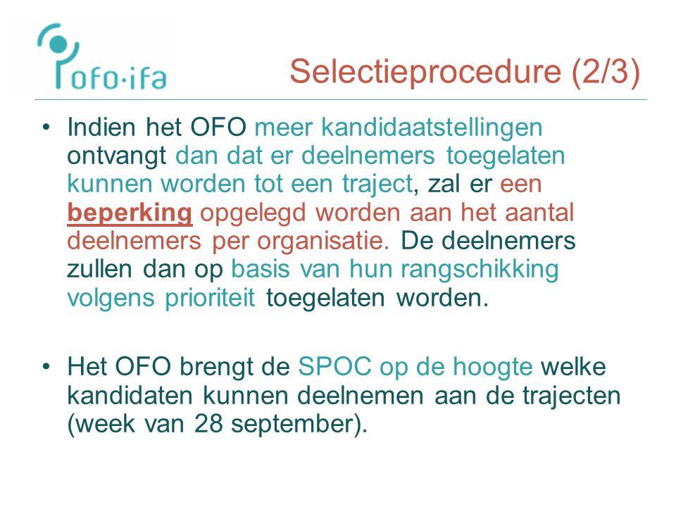 Selectieprocedure (2/3) Indien het OFO meer kandidaatstellingen ontvangt dan dat er deelnemers toegelaten kunnen worden tot een traject, zal er een beperking opgelegd worden aan het aantal deelnemers per organisatie.