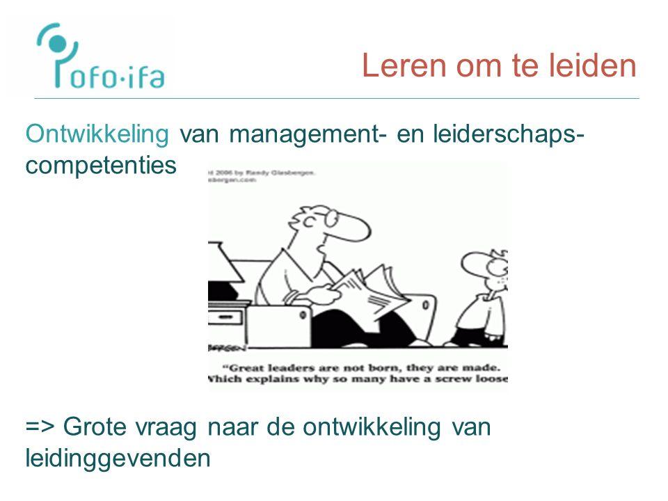 Leren om te leiden Ontwikkeling van management- en leiderschaps- competenties => Grote vraag naar de ontwikkeling van leidinggevenden