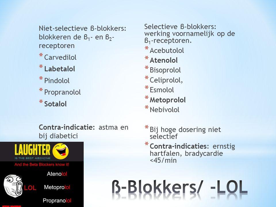 Niet-selectieve β-blokkers: blokkeren de β 1 - en β 2 - receptoren * Carvedilol * Labetalol * Pindolol * Propranolol * Sotalol Contra-indicatie: astma