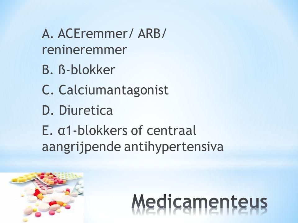A. ACEremmer/ ARB/ renineremmer B. ß-blokker C. Calciumantagonist D. Diuretica E. α1-blokkers of centraal aangrijpende antihypertensiva