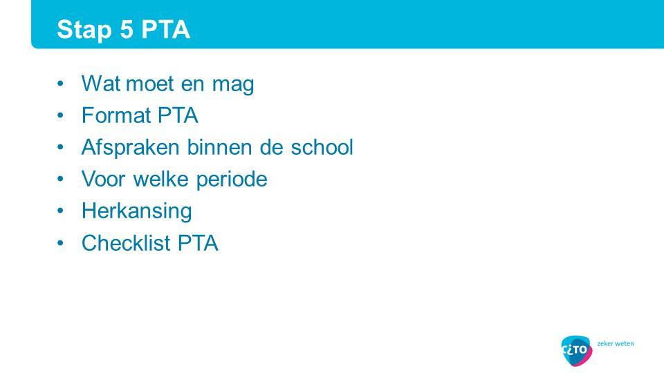 Wat moet en mag Format PTA Afspraken binnen de school Voor welke periode Herkansing Checklist PTA Stap 5 PTA