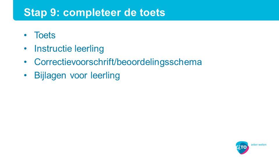 Toets Instructie leerling Correctievoorschrift/beoordelingsschema Bijlagen voor leerling Stap 9: completeer de toets