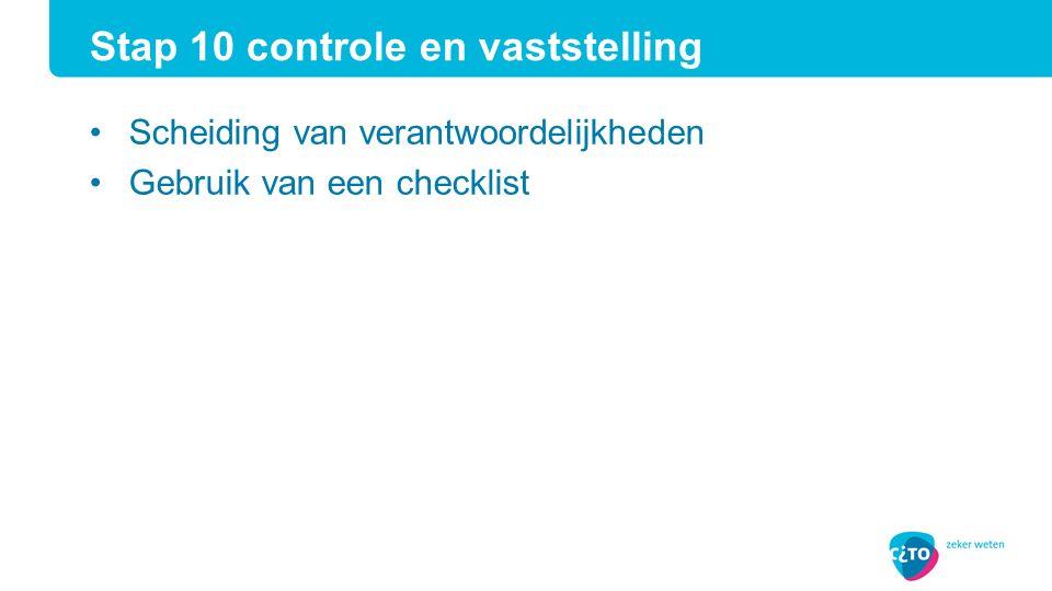 Scheiding van verantwoordelijkheden Gebruik van een checklist Stap 10 controle en vaststelling