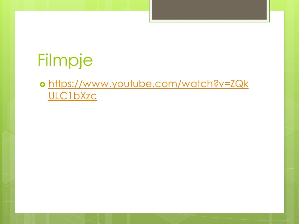 Filmpje  https://www.youtube.com/watch v=ZQk ULC1bXzc https://www.youtube.com/watch v=ZQk ULC1bXzc