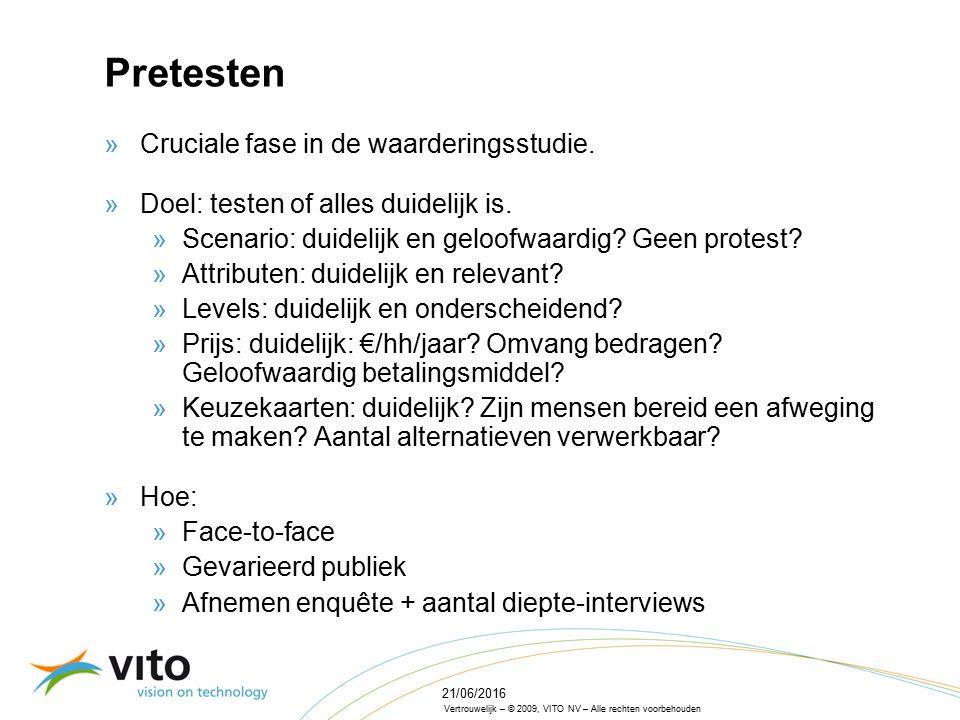 Vertrouwelijk – © 2009, VITO NV – Alle rechten voorbehouden 21/06/2016 Pretesten »Cruciale fase in de waarderingsstudie.