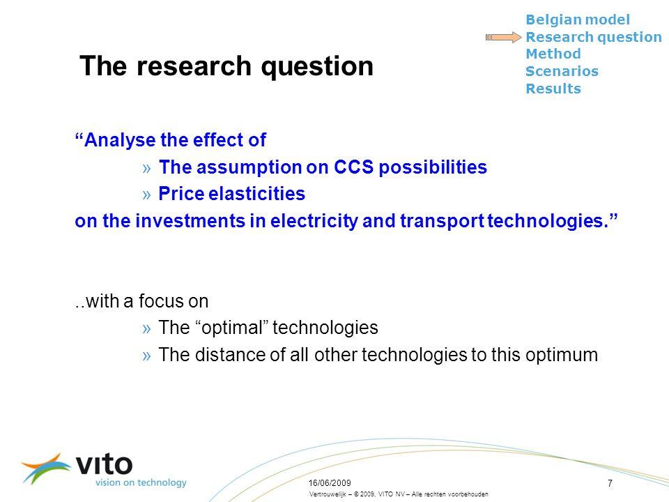 Vertrouwelijk – © 2009, VITO NV – Alle rechten voorbehouden Belgian model Research question Method Scenarios Results 16/06/2009 7 The research questio