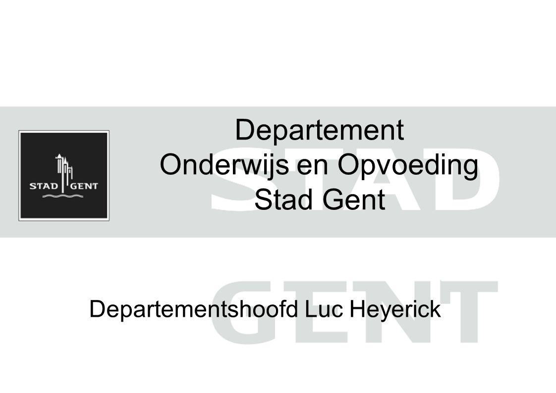 Departement Onderwijs en Opvoeding Stad Gent Departementshoofd Luc Heyerick