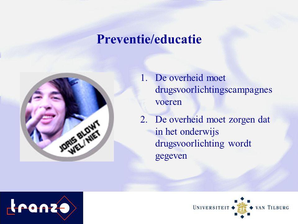 Preventie/educatie 1.De overheid moet drugsvoorlichtingscampagnes voeren 2.De overheid moet zorgen dat in het onderwijs drugsvoorlichting wordt gegeven