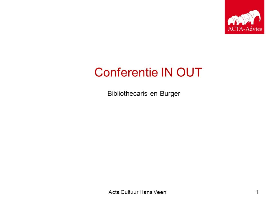 Acta Cultuur Hans Veen1 Conferentie IN OUT Bibliothecaris en Burger