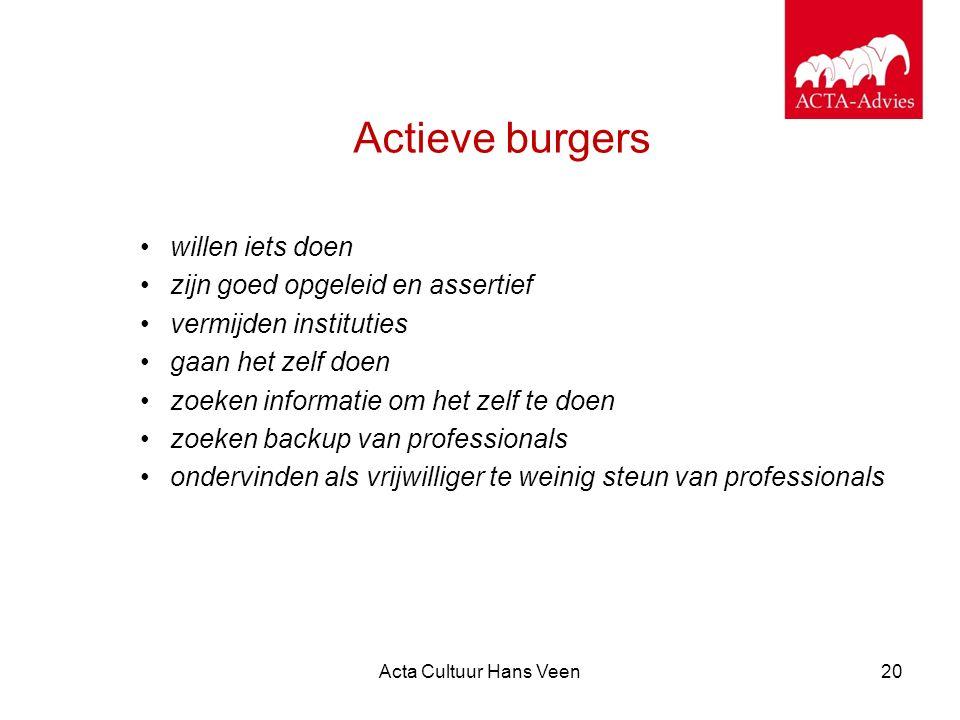 Acta Cultuur Hans Veen20 Actieve burgers willen iets doen zijn goed opgeleid en assertief vermijden instituties gaan het zelf doen zoeken informatie o