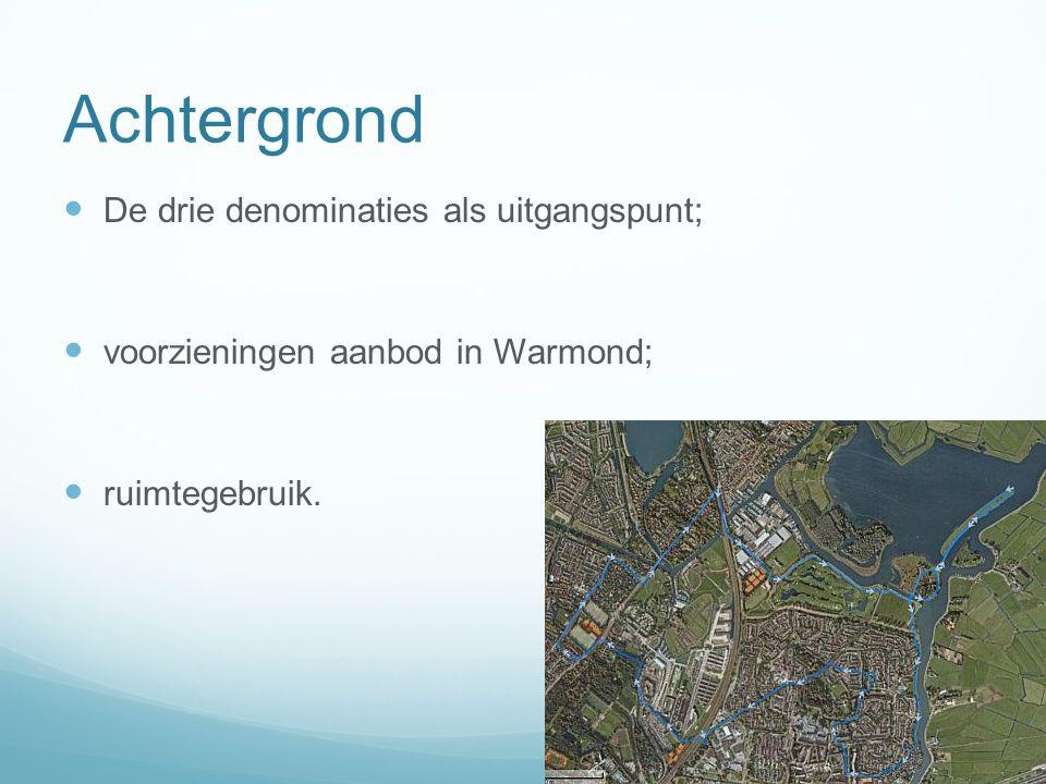 Achtergrond De drie denominaties als uitgangspunt; voorzieningen aanbod in Warmond; ruimtegebruik.