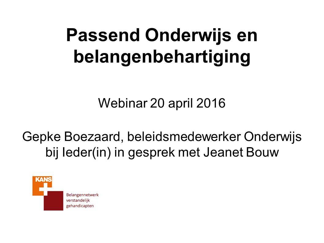 Passend Onderwijs en belangenbehartiging Webinar 20 april 2016 Gepke Boezaard, beleidsmedewerker Onderwijs bij Ieder(in) in gesprek met Jeanet Bouw