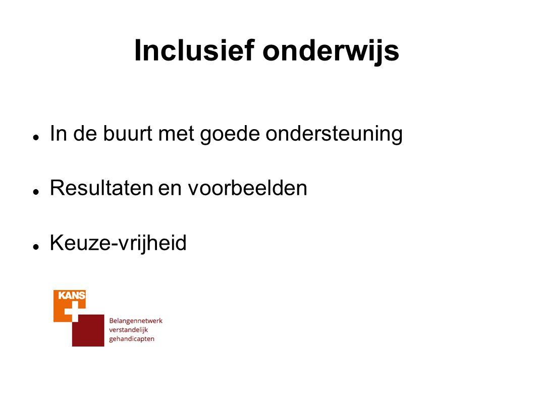 Inclusief onderwijs In de buurt met goede ondersteuning Resultaten en voorbeelden Keuze-vrijheid