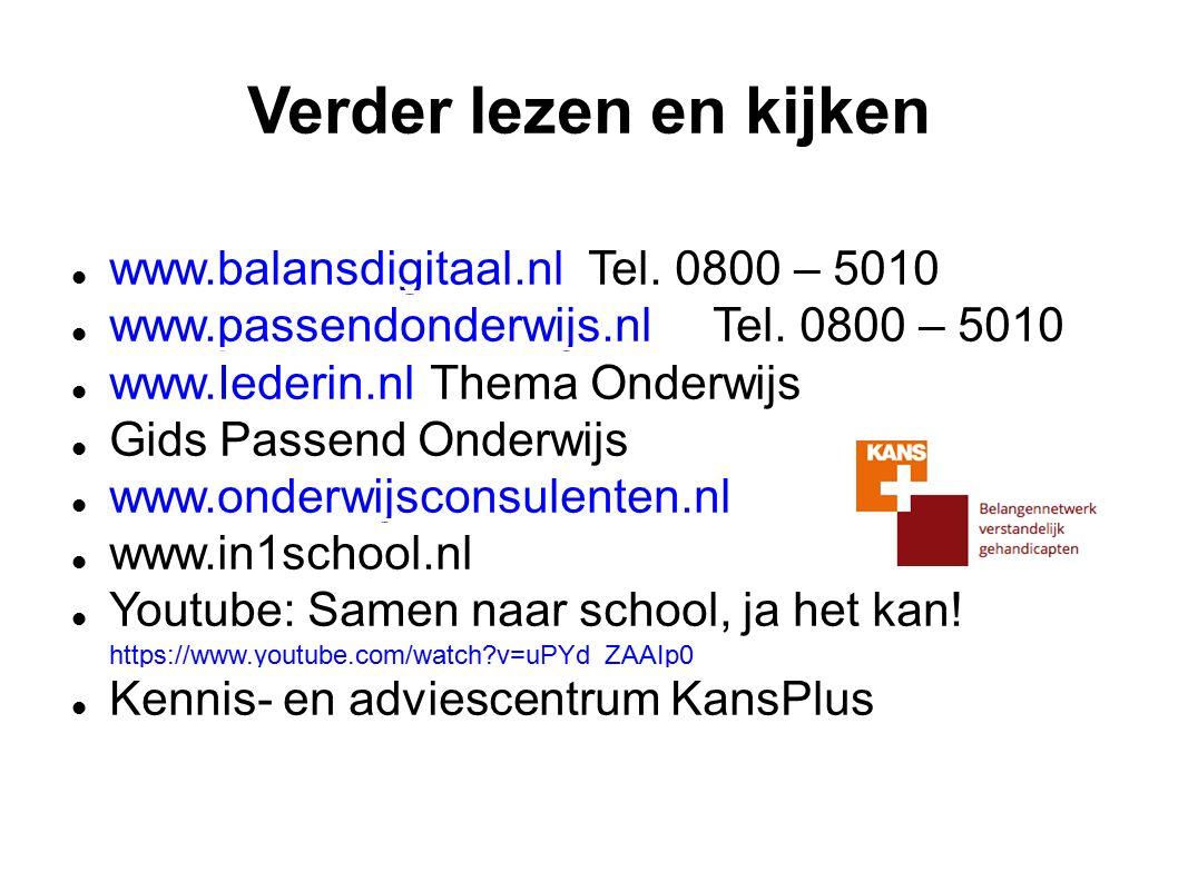 Verder lezen en kijken www.balansdigitaal.nl Tel. 0800 – 5010 www.balansdigitaal.nl www.passendonderwijs.nl Tel. 0800 – 5010 www.passendonderwijs.nl w