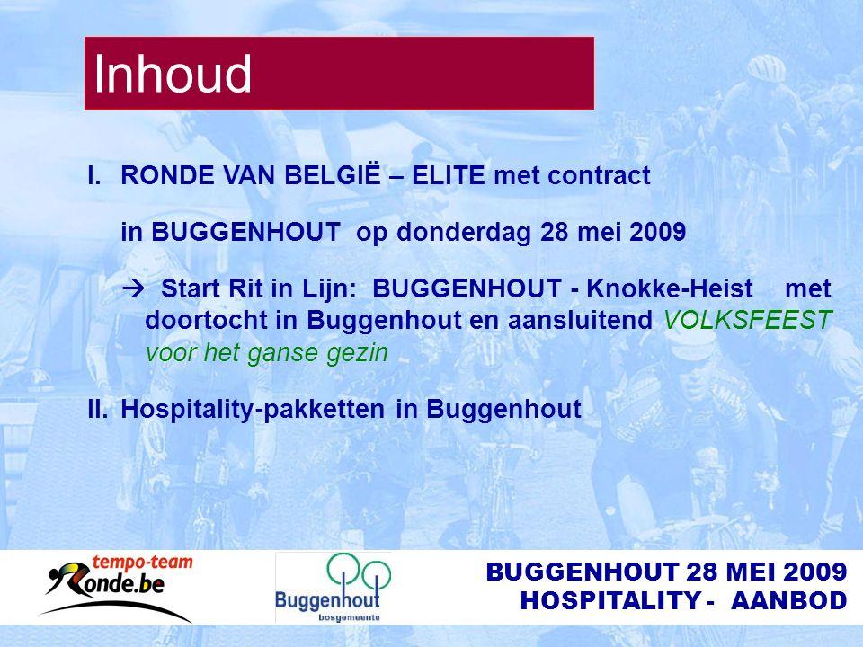 BUGGENHOUT 28 MEI 2009 HOSPITALITY - AANBOD Inhoud I.RONDE VAN BELGIË – ELITE met contract in BUGGENHOUT op donderdag 28 mei 2009  Start Rit in Lijn: BUGGENHOUT - Knokke-Heist met doortocht in Buggenhout en aansluitend VOLKSFEEST voor het ganse gezin II.Hospitality-pakketten in Buggenhout
