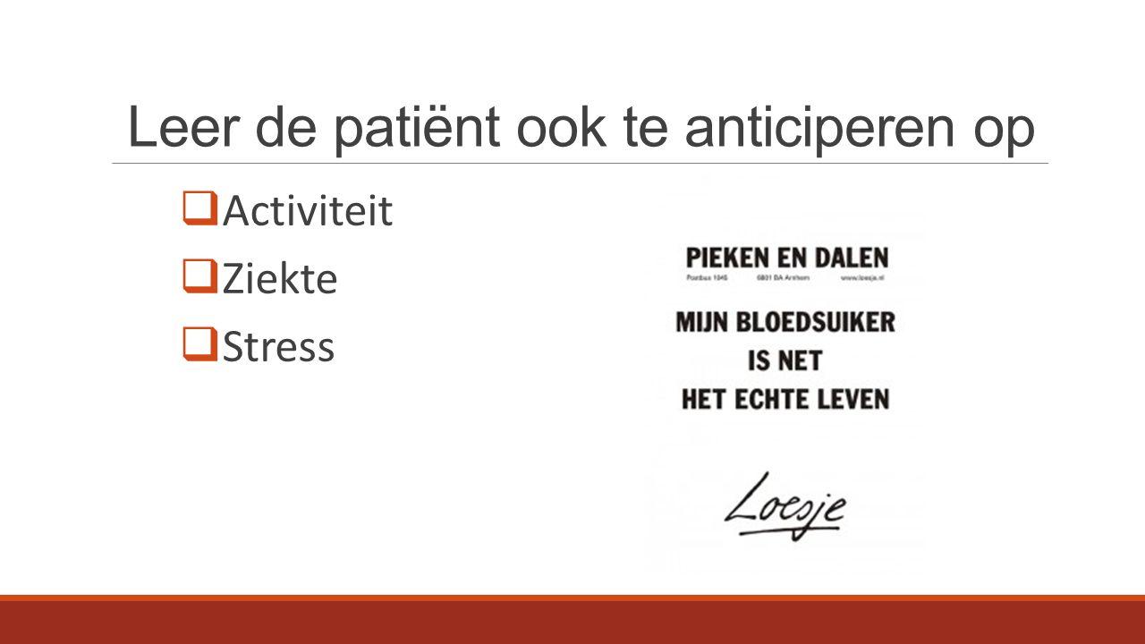 Leer de patiënt ook te anticiperen op  Activiteit  Ziekte  Stress