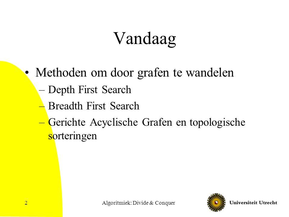 Algoritmiek: Divide & Conquer33 Breadth First Search Graaf doorzoeken als een olievlek Waar DFS een stack gebruikt (bijv.