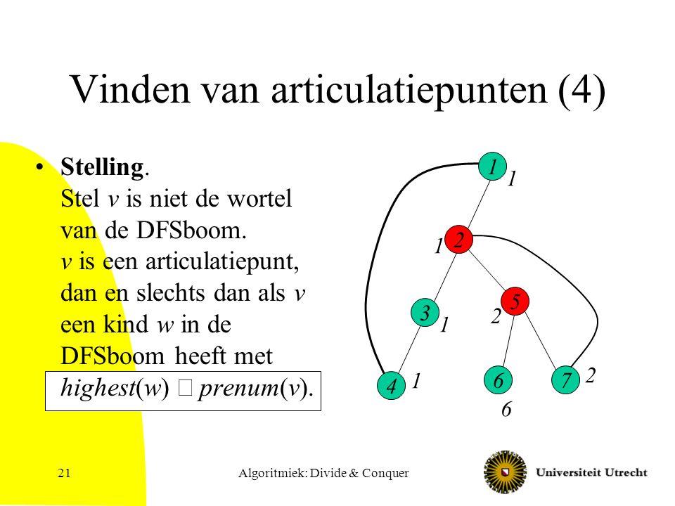 Algoritmiek: Divide & Conquer21 Vinden van articulatiepunten (4) Stelling. Stel v is niet de wortel van de DFSboom. v is een articulatiepunt, dan en s