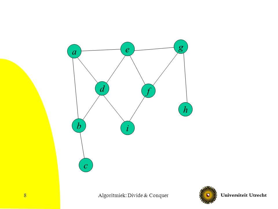 Algoritmiek: Divide & Conquer29 Vinden van topologische sortering (Algoritme 2) Als G acyclisch is, dan heeft G een knoop zonder inkomende pijlen.