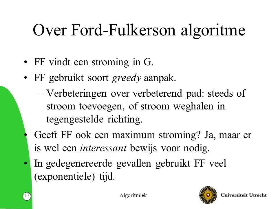 Algoritmiek17 Over Ford-Fulkerson algoritme FF vindt een stroming in G.