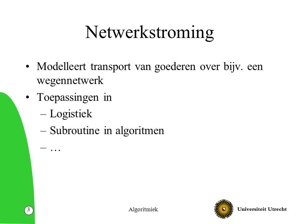Algoritmiek3 Netwerkstroming Modelleert transport van goederen over bijv.