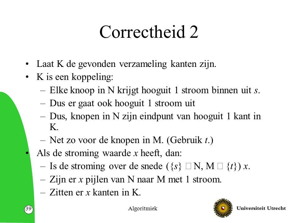 Algoritmiek39 Correctheid 2 Laat K de gevonden verzameling kanten zijn.