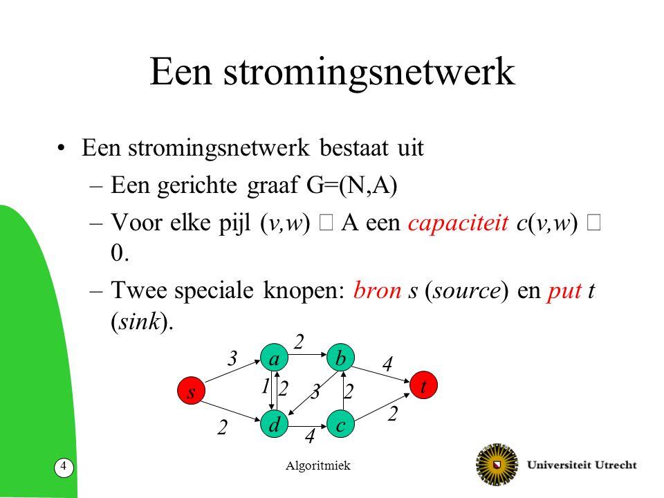 Algoritmiek4 Een stromingsnetwerk Een stromingsnetwerk bestaat uit –Een gerichte graaf G=(N,A) –Voor elke pijl (v,w)  A een capaciteit c(v,w)  0.