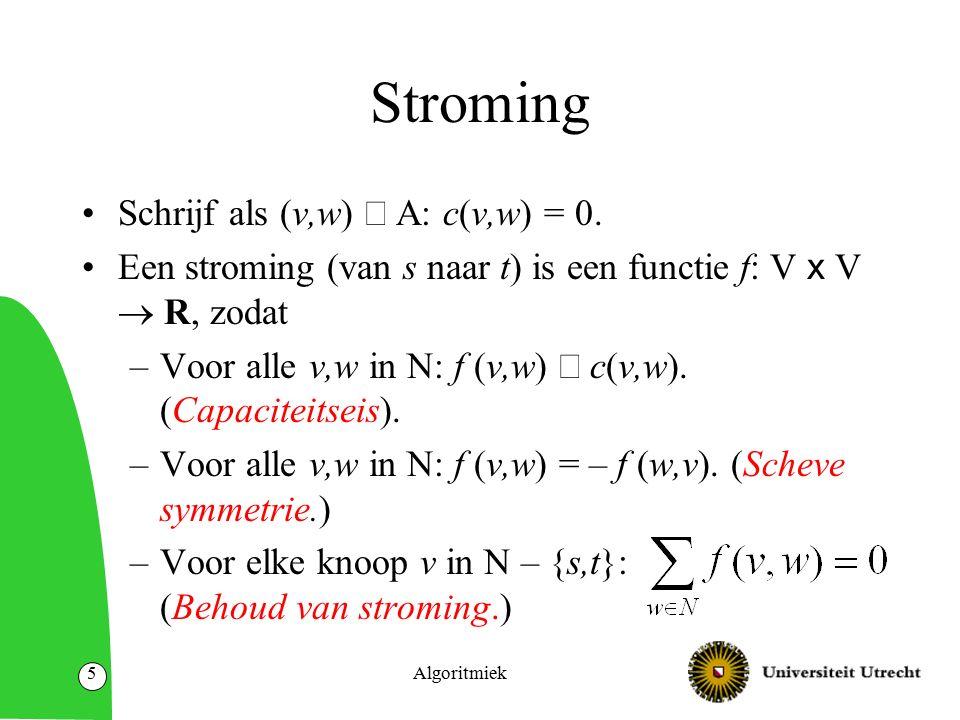 Opmerking We volgen de notatie van het boek In de literatuur wordt vaak met alleen niet- negatieve waardes van stroming gerekend (en dus in plaats van f(v,u) = - f(u,v) is een van de waardes f(v,u) en f(u,v) gelijk aan 0; de regel van behoud van stroming verandert.) Dit maakt voor de principes achter stroming niets uit; het is een kwestie van notatie Algoritmiek6