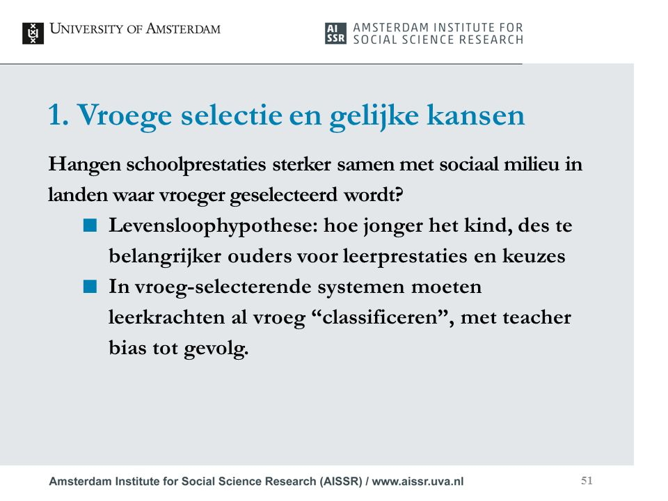 1. Vroege selectie en gelijke kansen Hangen schoolprestaties sterker samen met sociaal milieu in landen waar vroeger geselecteerd wordt? ■ Levenslooph