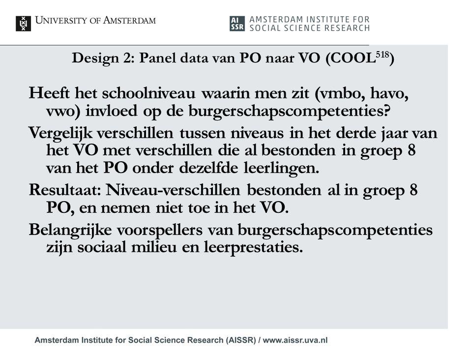 Design 2: Panel data van PO naar VO (COOL 518 ) Heeft het schoolniveau waarin men zit (vmbo, havo, vwo) invloed op de burgerschapscompetenties? Vergel