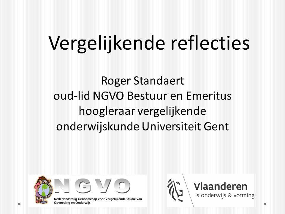 Vergelijkende reflecties Roger Standaert oud-lid NGVO Bestuur en Emeritus hoogleraar vergelijkende onderwijskunde Universiteit Gent
