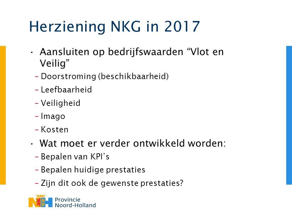 Herziening NKG in 2017 Aansluiten op bedrijfswaarden Vlot en Veilig –Doorstroming (beschikbaarheid) –Leefbaarheid –Veiligheid –Imago –Kosten Wat moet er verder ontwikkeld worden: –Bepalen van KPI's –Bepalen huidige prestaties –Zijn dit ook de gewenste prestaties