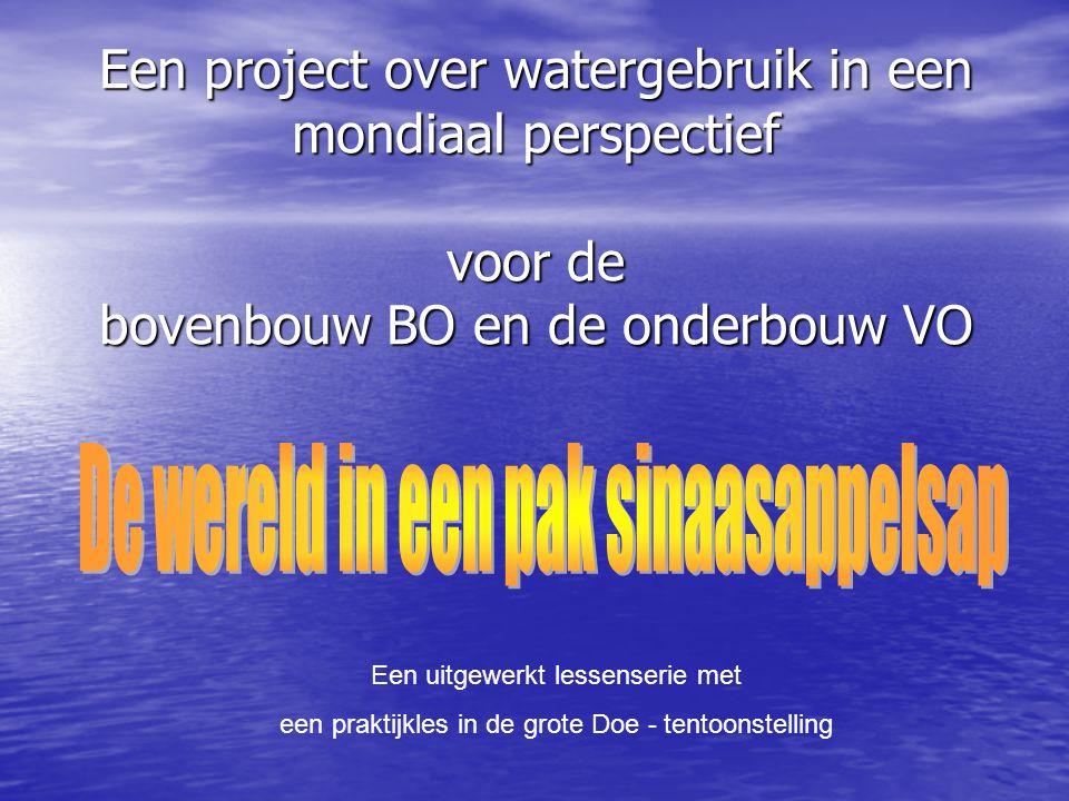 Een project over watergebruik in een mondiaal perspectief voor de bovenbouw BO en de onderbouw VO Een uitgewerkt lessenserie met een praktijkles in de