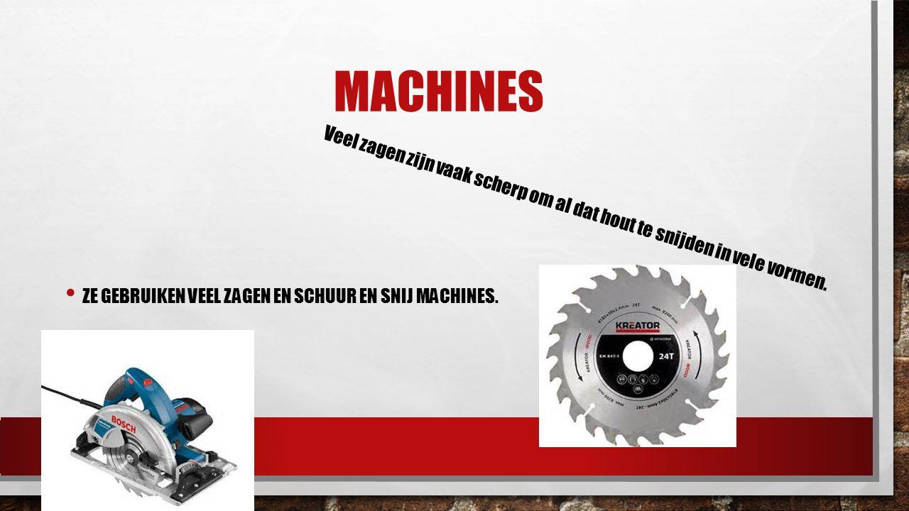 MACHINES ZE GEBRUIKEN VEEL ZAGEN EN SCHUUR EN SNIJ MACHINES. Veel zagen zijn vaak scherp om al dat hout te snijden in vele vormen.