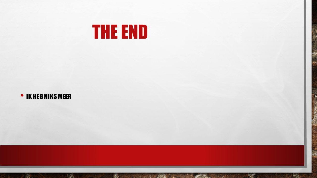 THE END IK HEB NIKS MEER