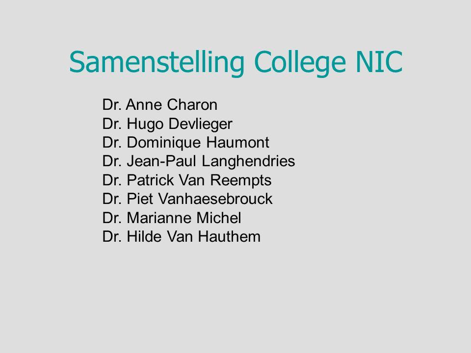 Samenstelling College NIC Dr. Anne Charon Dr. Hugo Devlieger Dr. Dominique Haumont Dr. Jean-Paul Langhendries Dr. Patrick Van Reempts Dr. Piet Vanhaes