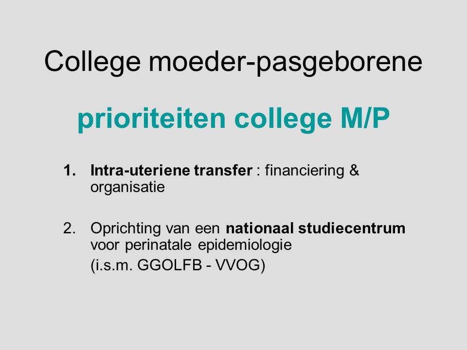 College moeder-pasgeborene prioriteiten college M/P 1.Intra-uteriene transfer : financiering & organisatie 2.Oprichting van een nationaal studiecentru