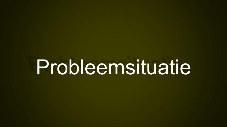Probleemsituatie … …