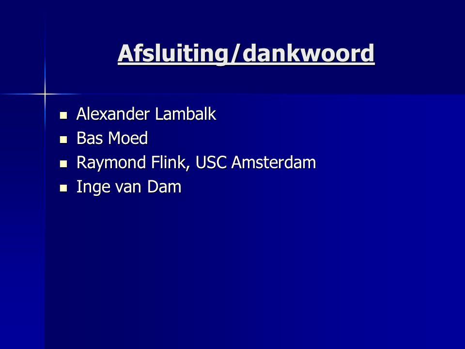 Afsluiting/dankwoord Alexander Lambalk Alexander Lambalk Bas Moed Bas Moed Raymond Flink, USC Amsterdam Raymond Flink, USC Amsterdam Inge van Dam Inge
