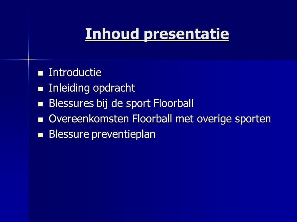 Inhoud presentatie Introductie Introductie Inleiding opdracht Inleiding opdracht Blessures bij de sport Floorball Blessures bij de sport Floorball Ove