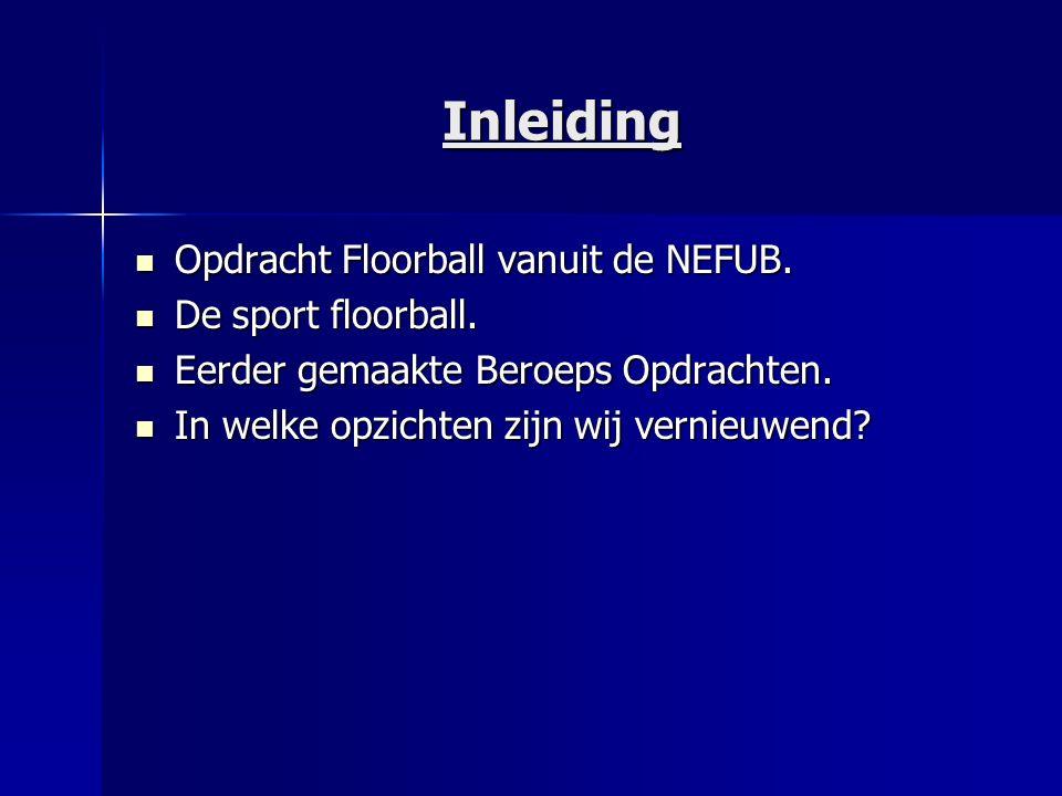 Inleiding Opdracht Floorball vanuit de NEFUB. Opdracht Floorball vanuit de NEFUB.