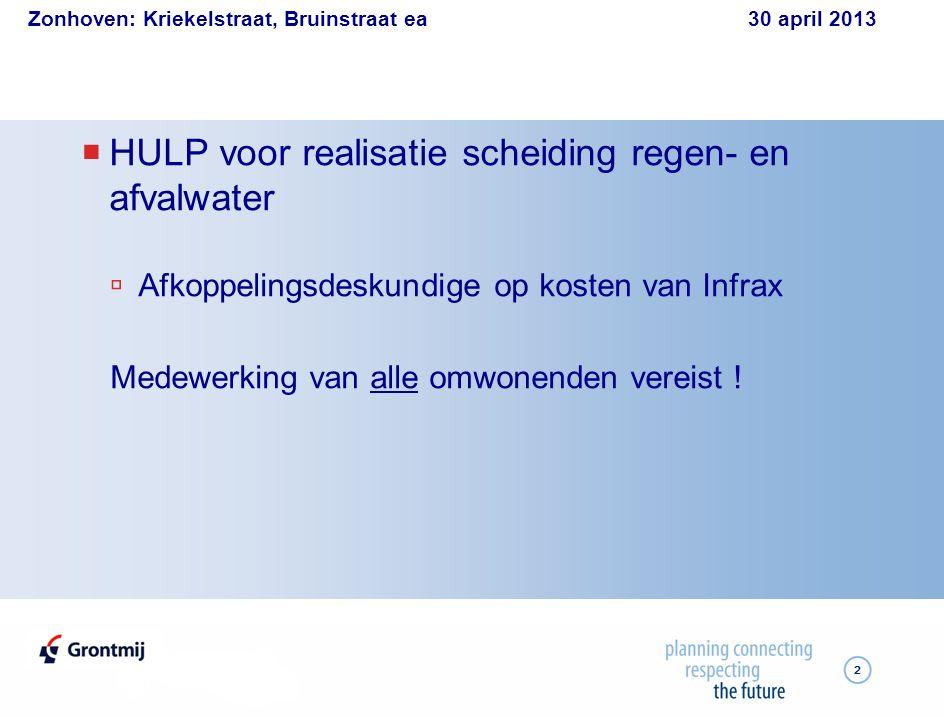 Zonhoven: Kriekelstraat, Bruinstraat ea 30 april 2013 2  HULP voor realisatie scheiding regen- en afvalwater  Afkoppelingsdeskundige op kosten van Infrax Medewerking van alle omwonenden vereist !