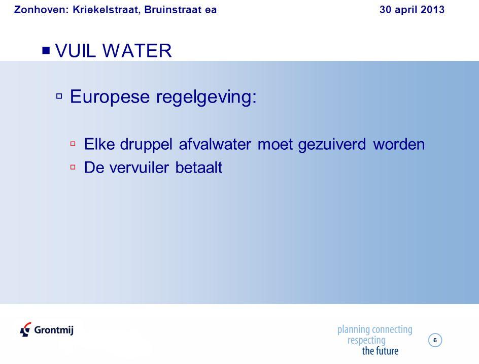Zonhoven: Kriekelstraat, Bruinstraat ea 30 april 2013 7  VUIL WATER  Vlaamse regelgeving (VLAREM) :  Wettelijke verplichting om afvalwater aan te sluiten op de riolering  Wettelijke verplichting om na de werken afvalwater en hemelwater te scheiden