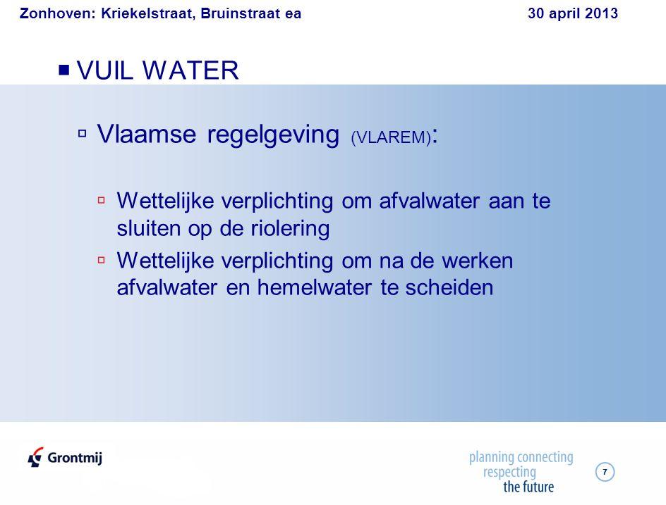 Zonhoven: Kriekelstraat, Bruinstraat ea 30 april 2013 8  Regenwater is GEEN afvalwater :  1 e keuze: herbruik (voorkomen van verspilling)  2 e keuze: infiltratie ( voorkomen van wateroverlast afwaarts )  3 e keuze: gescheiden afvoer