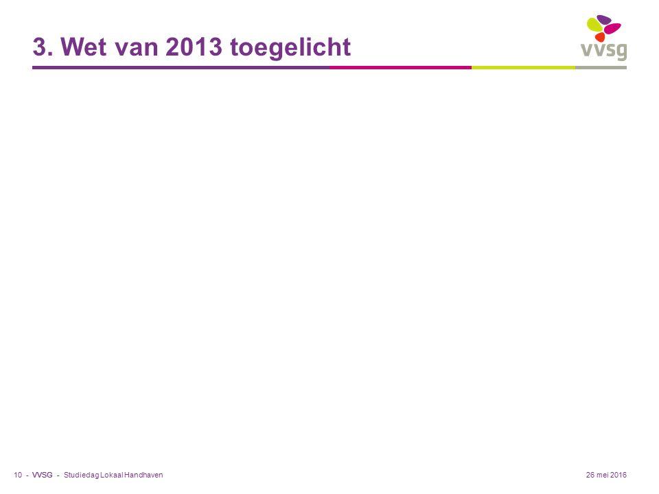 VVSG - 3. Wet van 2013 toegelicht Studiedag Lokaal Handhaven10 -26 mei 2016