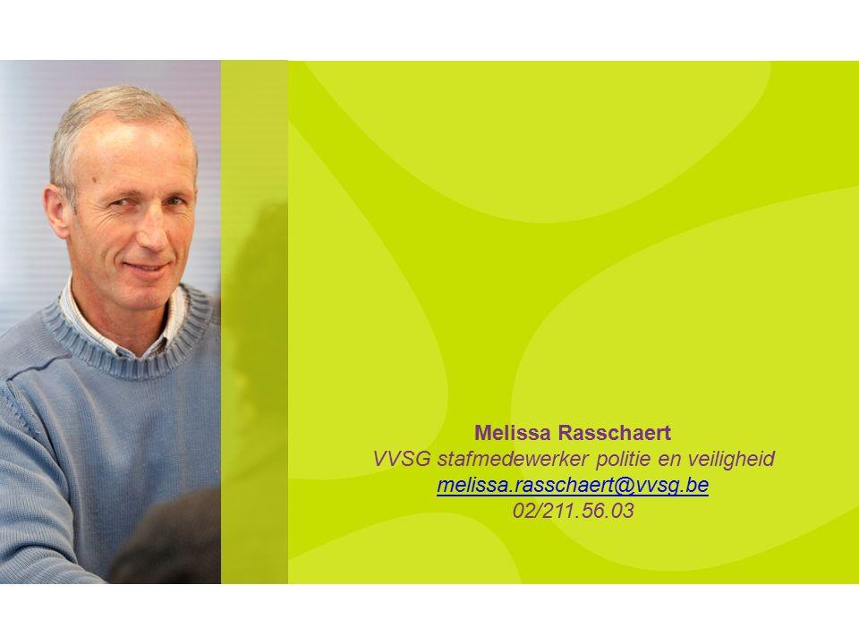 Melissa Rasschaert VVSG stafmedewerker politie en veiligheid melissa.rasschaert@vvsg.be 02/211.56.03 melissa.rasschaert@vvsg.be