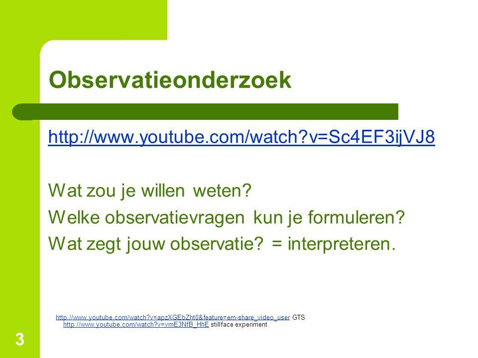 3 Observatieonderzoek http://www.youtube.com/watch?v=Sc4EF3ijVJ8 Wat zou je willen weten? Welke observatievragen kun je formuleren? Wat zegt jouw obse