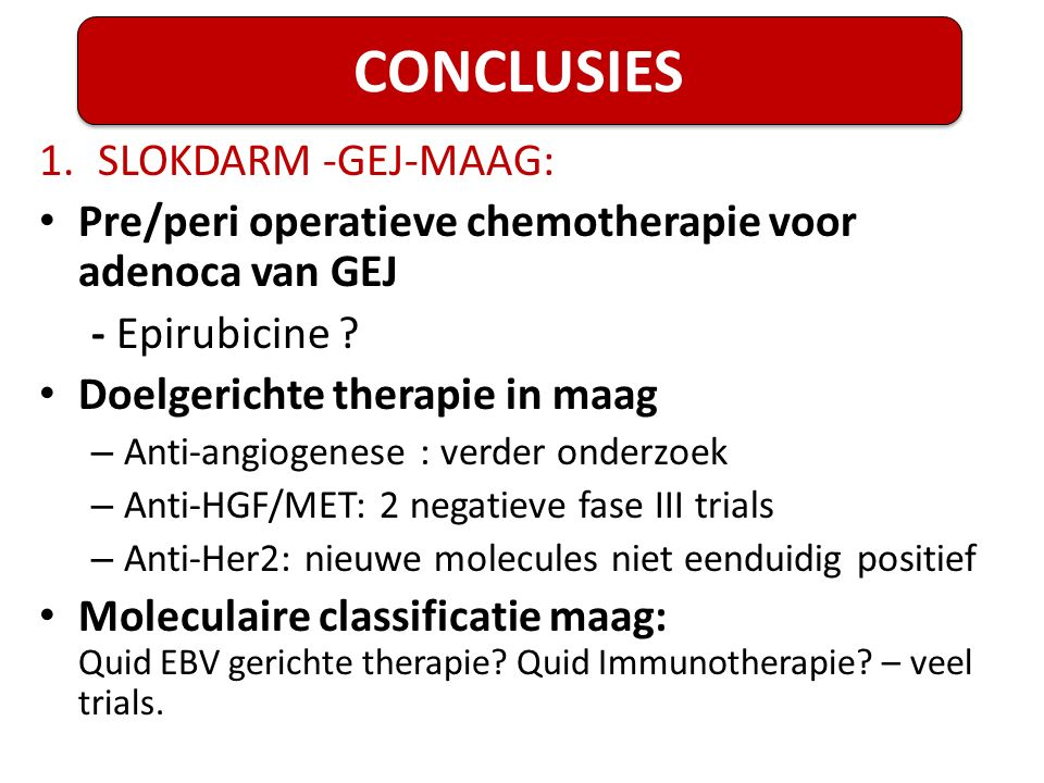1.SLOKDARM -GEJ-MAAG: Pre/peri operatieve chemotherapie voor adenoca van GEJ - Epirubicine ? Doelgerichte therapie in maag – Anti-angiogenese : verder